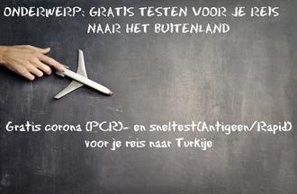 Gratis corona(PCR)- en sneltest(Antigeen/Rapid) voor je reis naar Turkije per 1 juli 2021